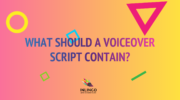 What should a voiceover script contain?